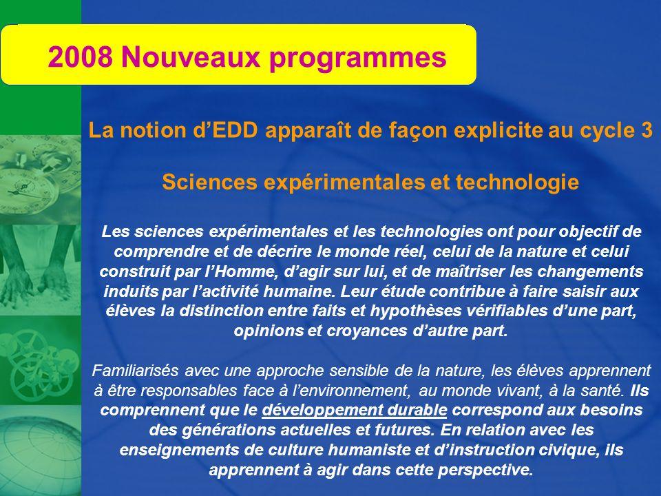 2008 Nouveaux programmes La notion d'EDD apparaît de façon explicite au cycle 3. Sciences expérimentales et technologie.