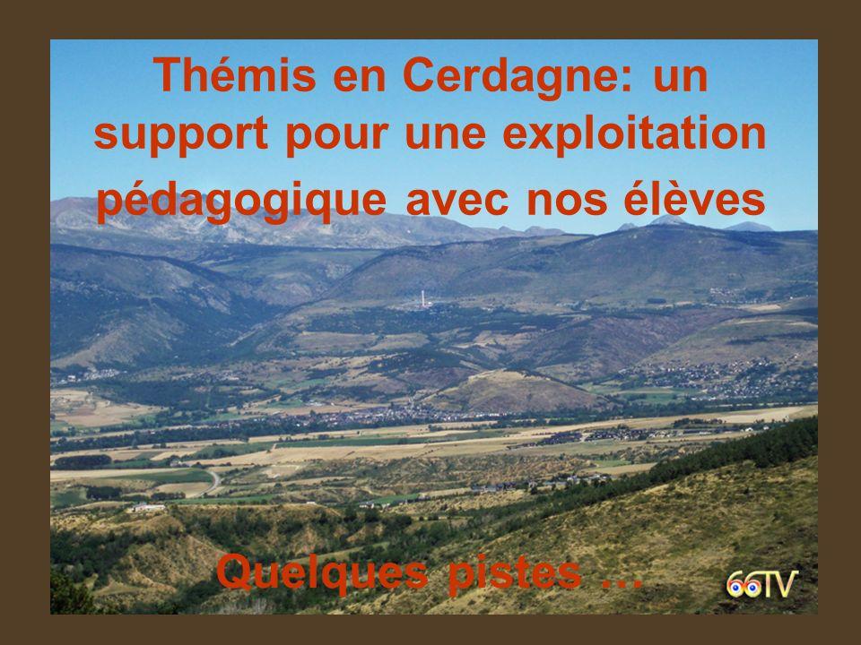 Thémis en Cerdagne: un support pour une exploitation pédagogique avec nos élèves