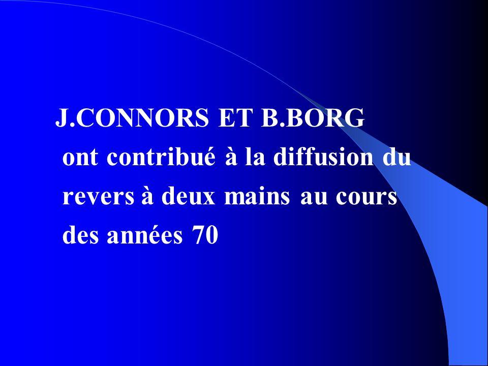 J.CONNORS ET B.BORG ont contribué à la diffusion du revers à deux mains au cours des années 70