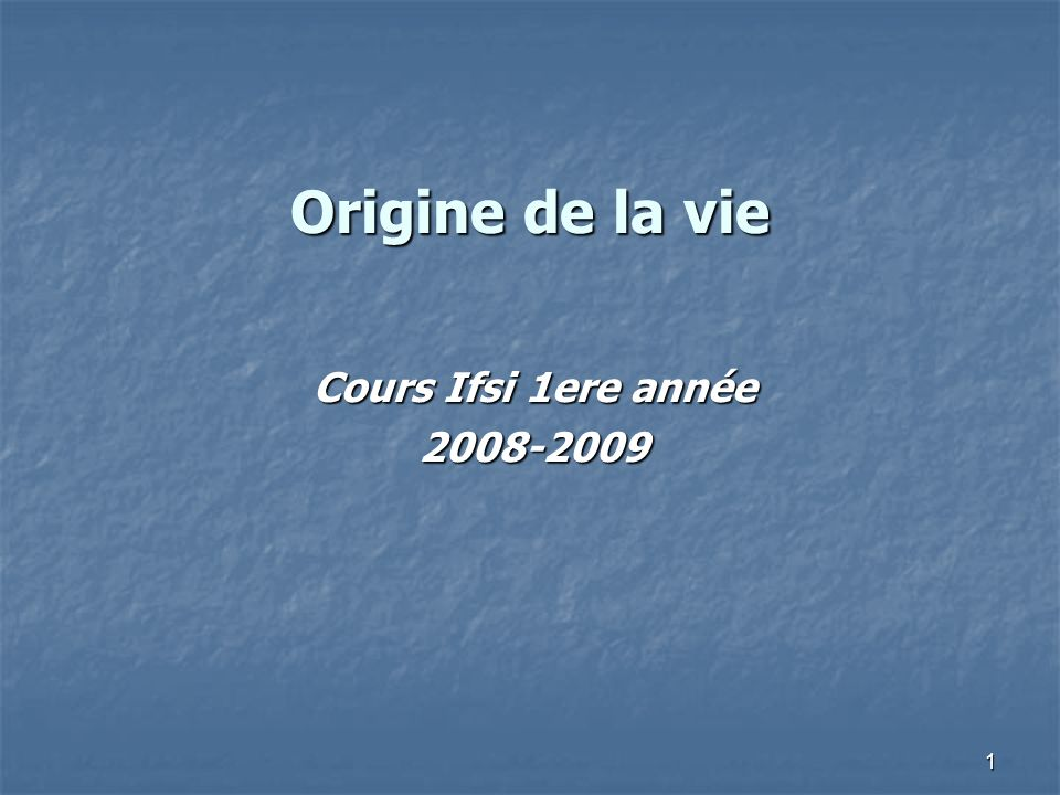 Origine de la vie Cours Ifsi 1ere année 2008-2009