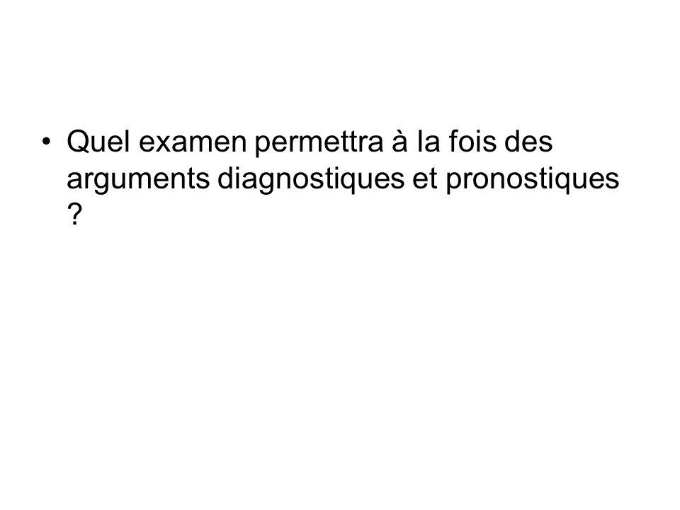 Quel examen permettra à la fois des arguments diagnostiques et pronostiques