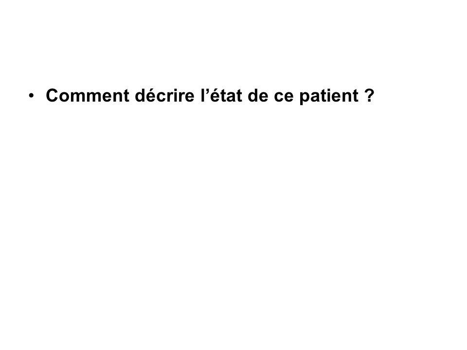 Comment décrire l'état de ce patient