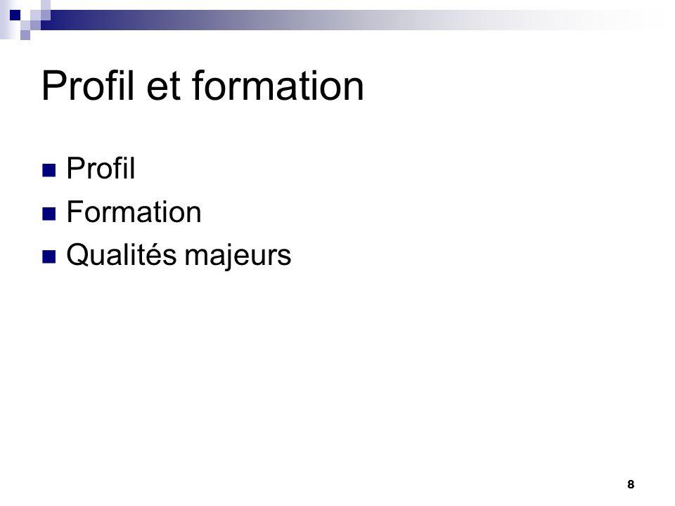 Profil et formation Profil Formation Qualités majeurs