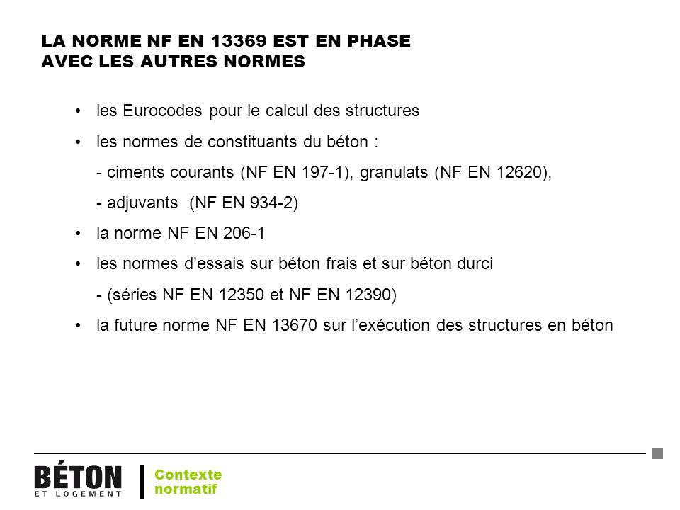 LA NORME NF EN 13369 EST EN PHASE AVEC LES AUTRES NORMES