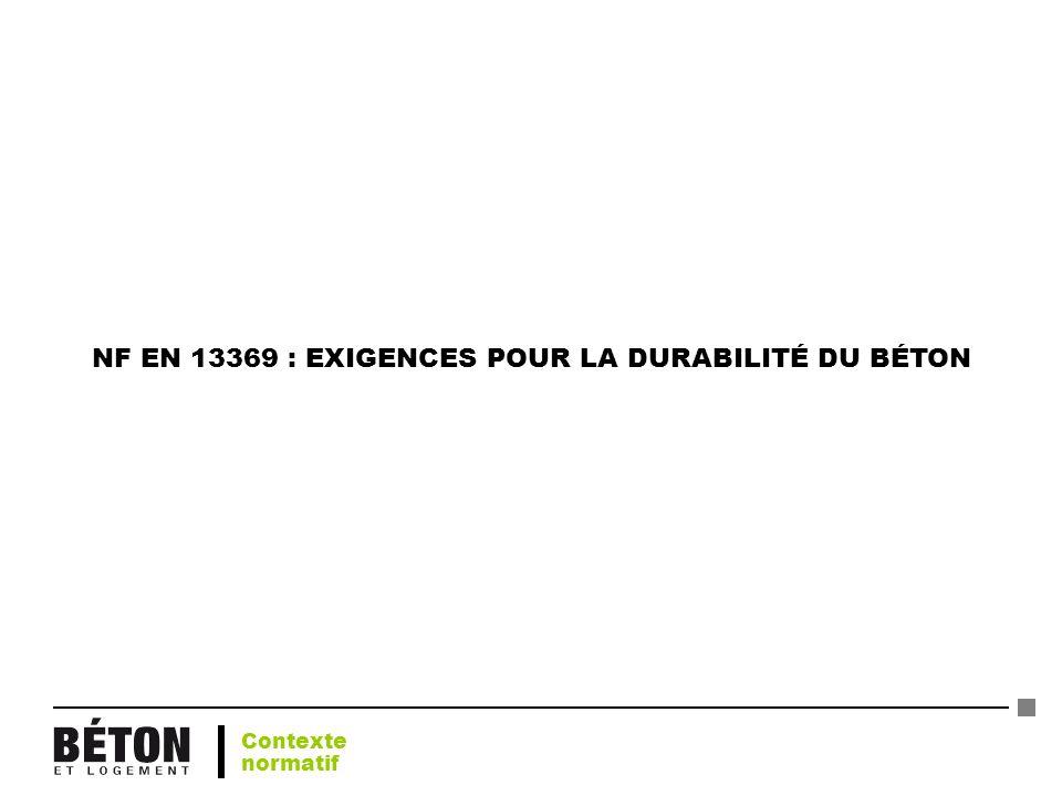 NF EN 13369 : EXIGENCES POUR LA DURABILITÉ DU BÉTON