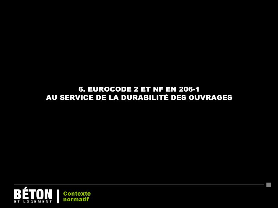 6. EUROCODE 2 ET NF EN 206-1 AU SERVICE DE LA DURABILITÉ DES OUVRAGES