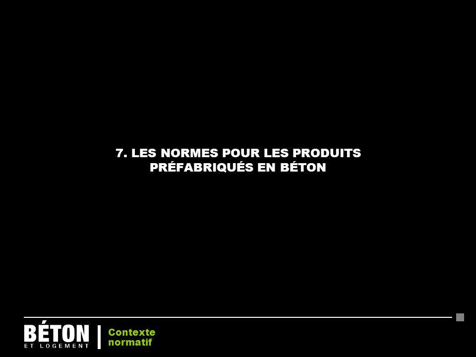 7. LES NORMES POUR LES PRODUITS PRÉFABRIQUÉS EN BÉTON