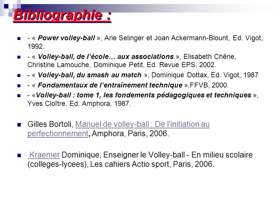Bibliographie :- « Power volley-ball », Arie Selinger et Joan Ackermann-Blount, Ed. Vigot, 1992.