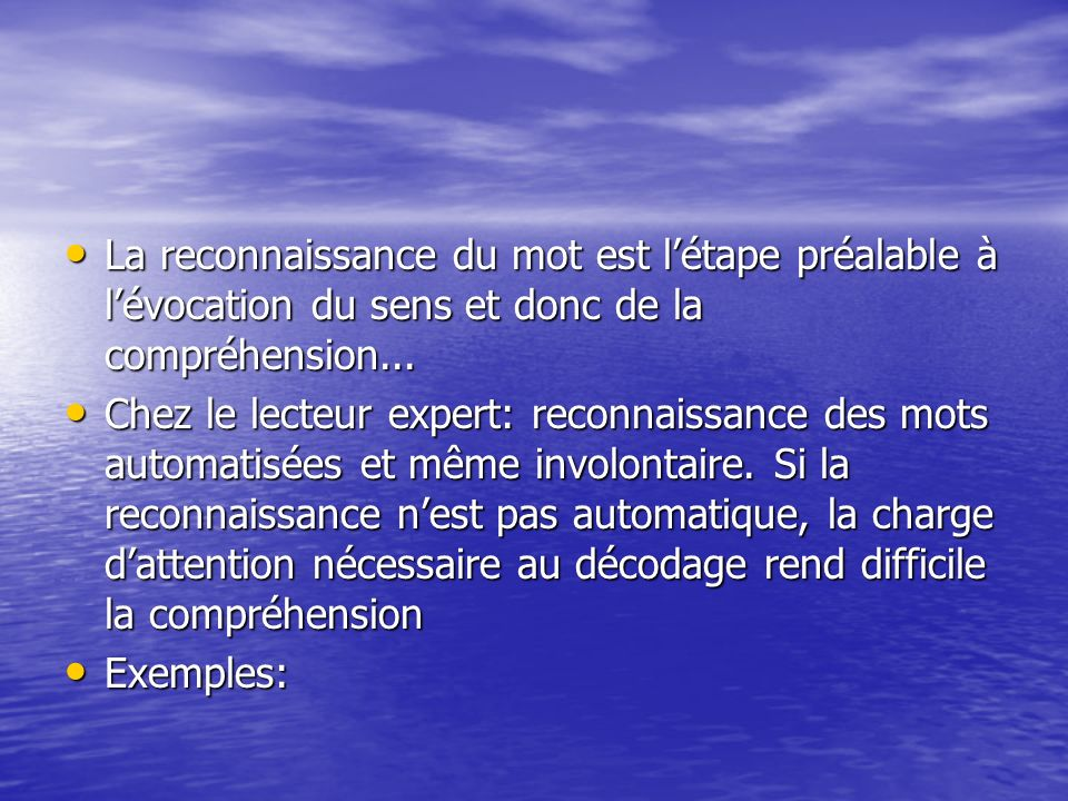 La reconnaissance du mot est l'étape préalable à l'évocation du sens et donc de la compréhension...