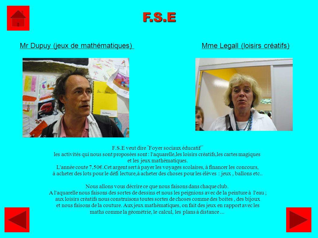 F.S.E Mr Dupuy (jeux de mathématiques) Mme Legall (loisirs créatifs)