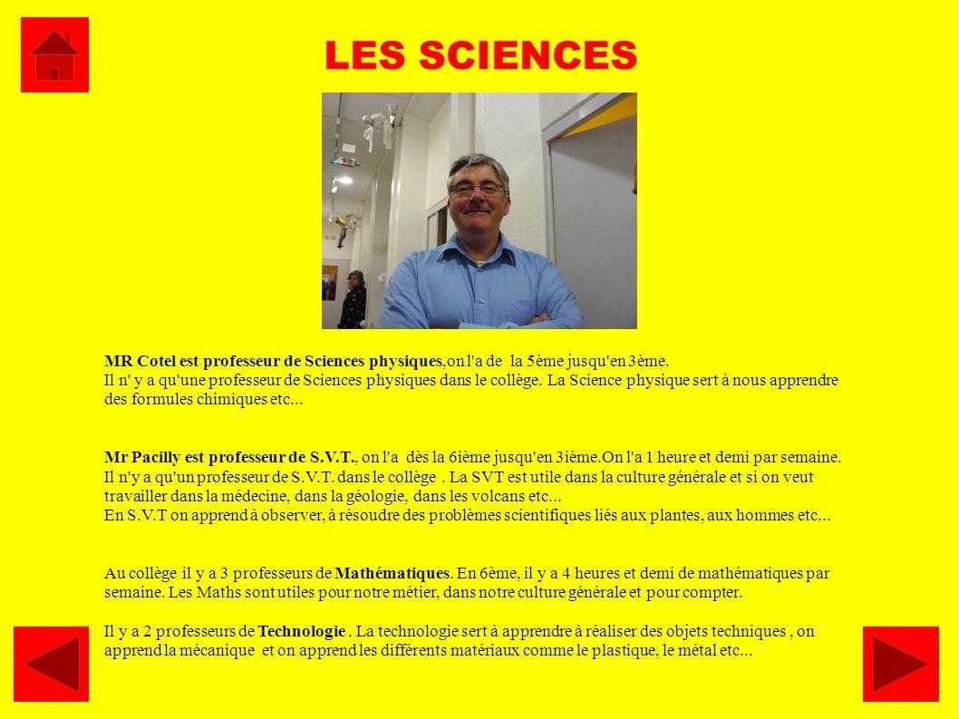 LES SCIENCES MR Cotel est professeur de Sciences physiques,on l a de la 5ème jusqu en 3ème.