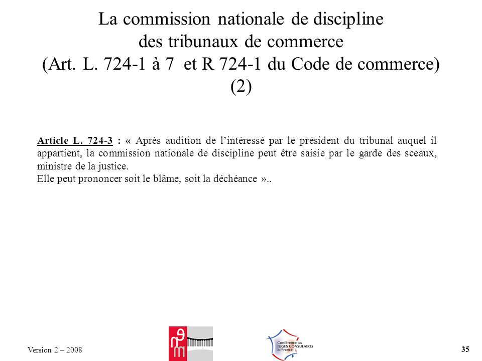 La commission nationale de discipline des tribunaux de commerce (Art. L. 724-1 à 7 et R 724-1 du Code de commerce) (2)