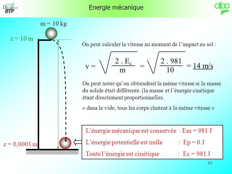 v = 2 . Ec m = 2 . 981 10 = 14 m/s Energie mécanique m = 10 kg