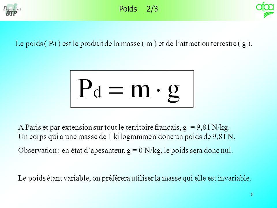Poids 2/3 Le poids ( Pd ) est le produit de la masse ( m ) et de l'attraction terrestre ( g ).