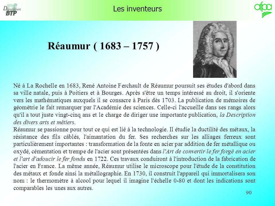 Réaumur ( 1683 – 1757 ) Les inventeurs