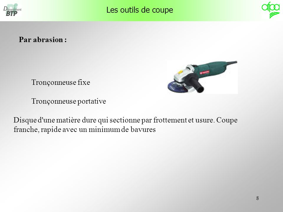Les outils de coupe Par abrasion : Tronçonneuse fixe. Tronçonneuse portative.