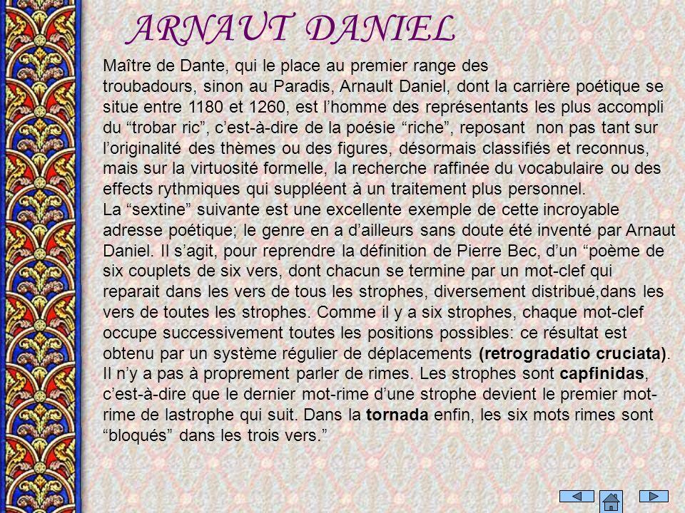 ARNAUT DANIEL Maître de Dante, qui le place au premier range des