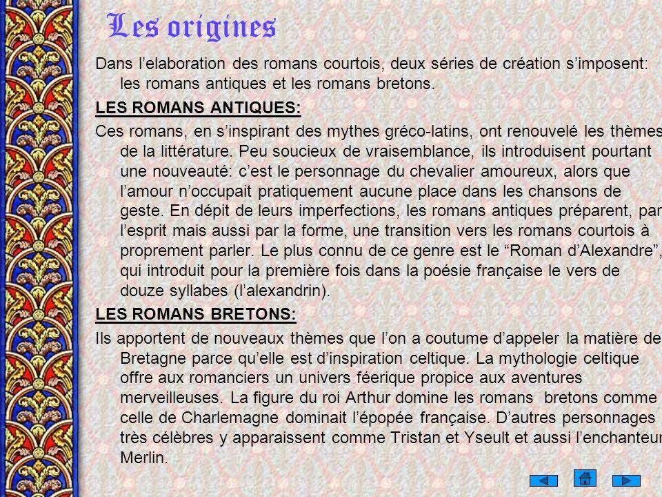 Les originesDans l'elaboration des romans courtois, deux séries de création s'imposent: les romans antiques et les romans bretons.