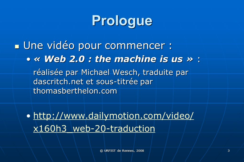Prologue Une vidéo pour commencer : « Web 2.0 : the machine is us » :
