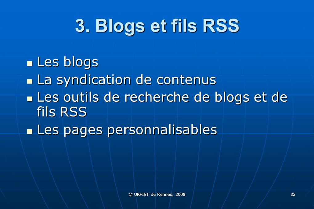 3. Blogs et fils RSS Les blogs La syndication de contenus