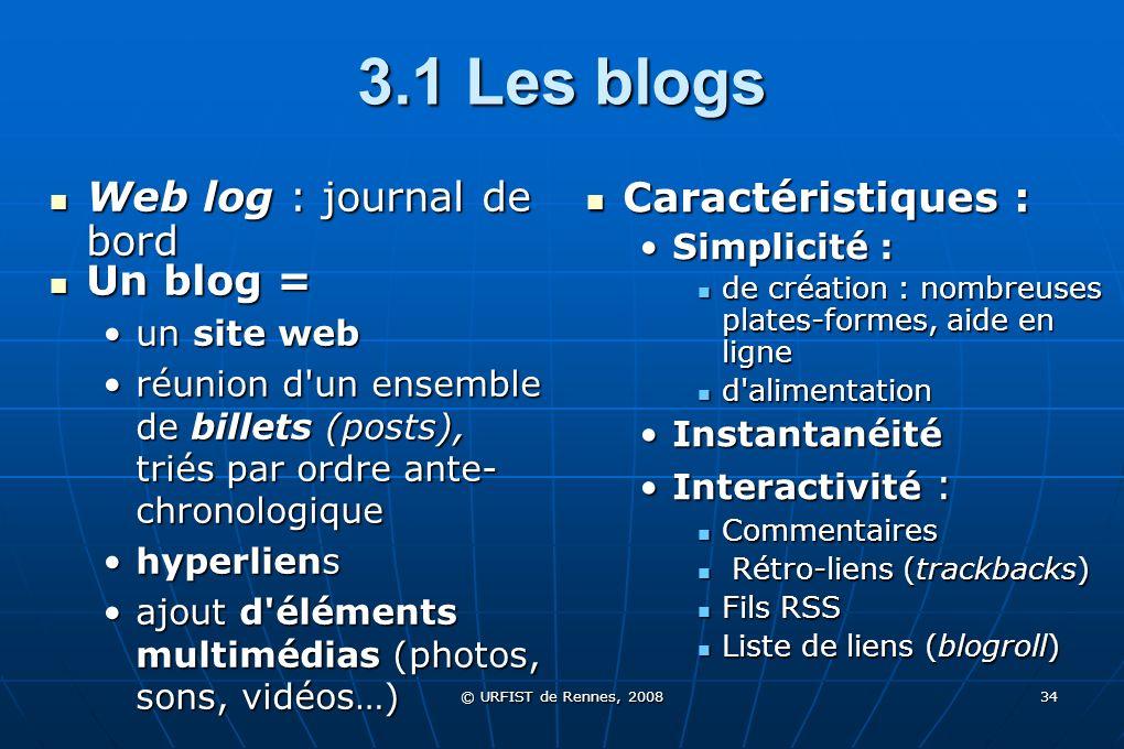 3.1 Les blogs Web log : journal de bord Un blog = Caractéristiques :