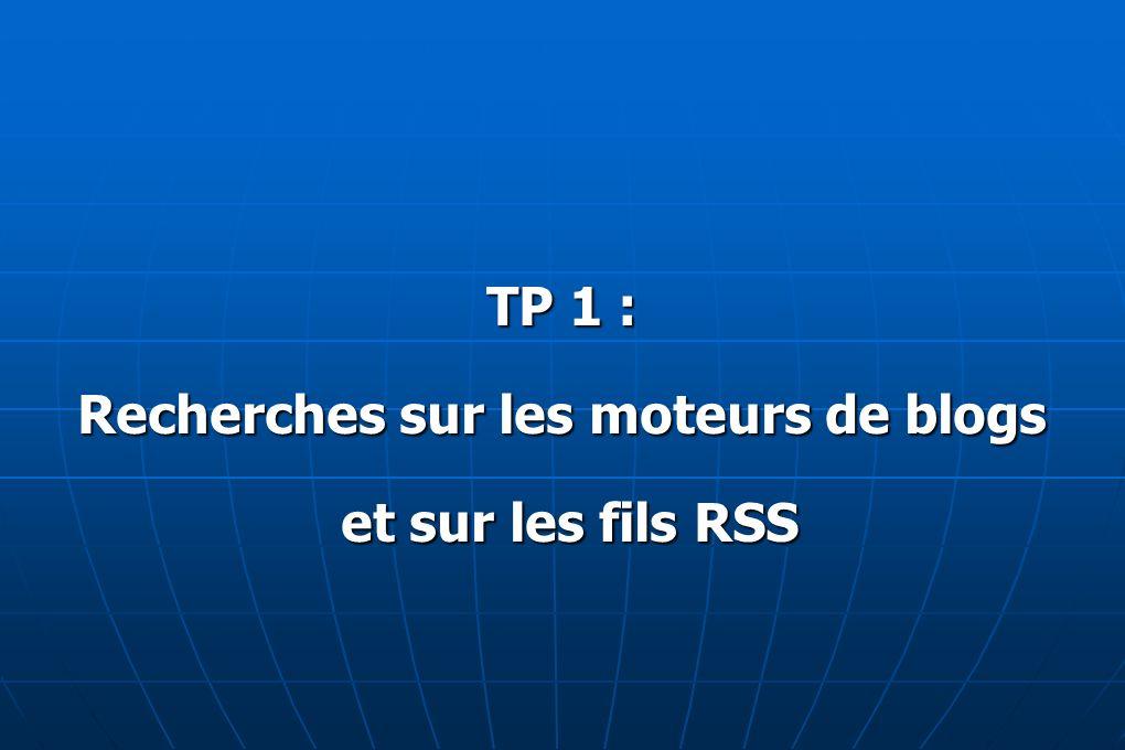 TP 1 : Recherches sur les moteurs de blogs et sur les fils RSS