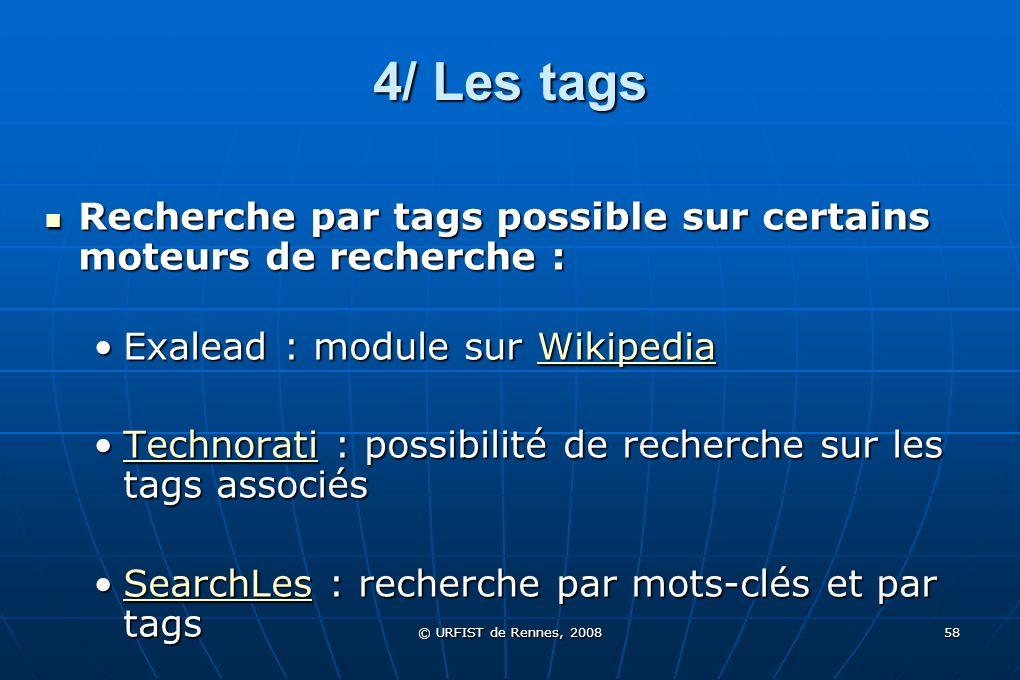 4/ Les tagsRecherche par tags possible sur certains moteurs de recherche : Exalead : module sur Wikipedia.
