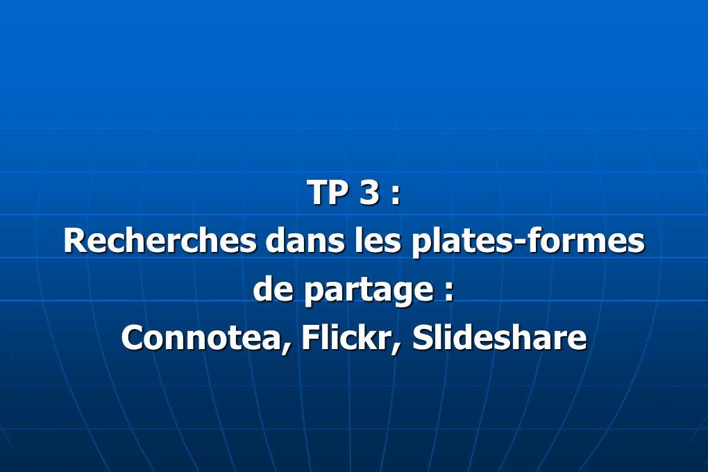 Recherches dans les plates-formes Connotea, Flickr, Slideshare