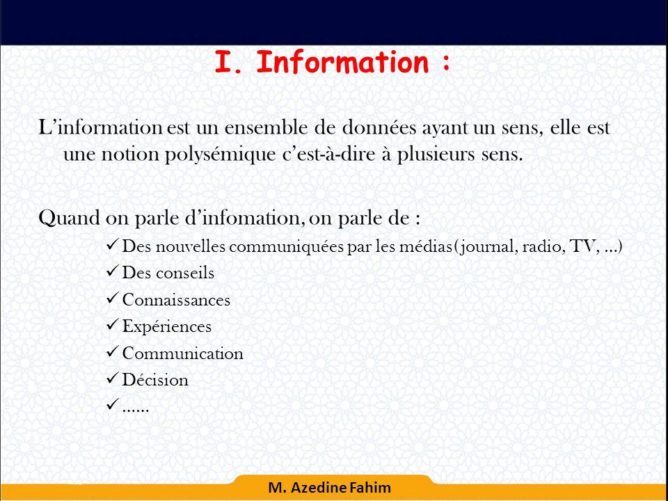 Information : L'information est un ensemble de données ayant un sens, elle est une notion polysémique c'est-à-dire à plusieurs sens.