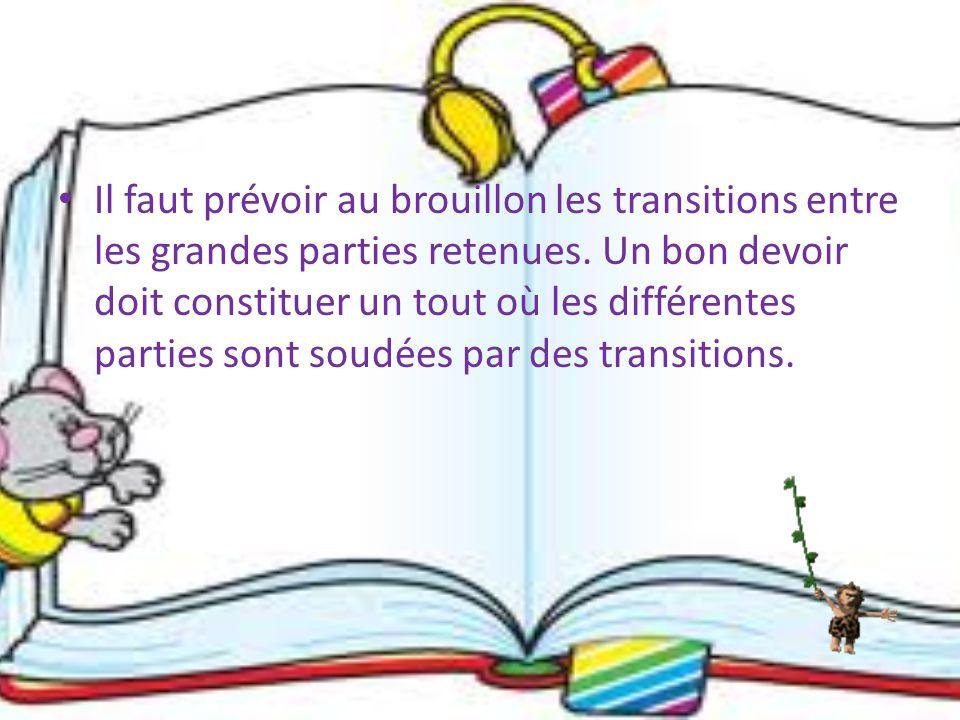Il faut prévoir au brouillon les transitions entre les grandes parties retenues.
