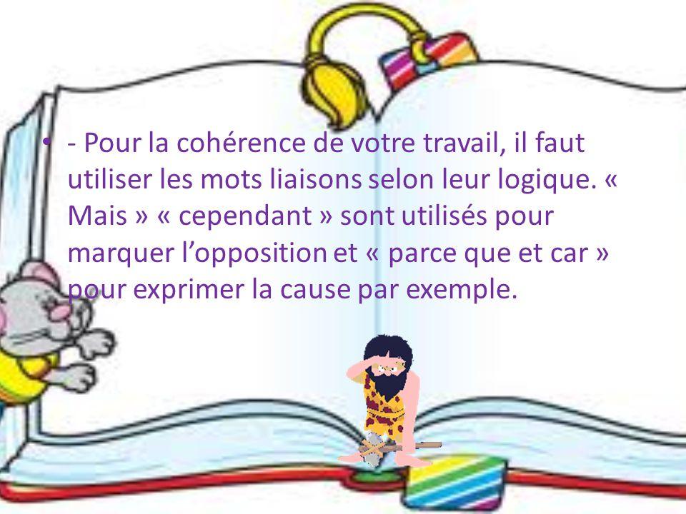 - Pour la cohérence de votre travail, il faut utiliser les mots liaisons selon leur logique.
