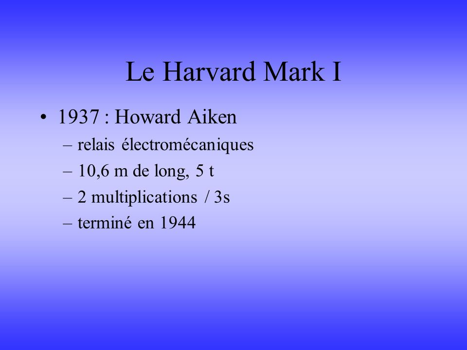Le Harvard Mark I 1937 : Howard Aiken relais électromécaniques