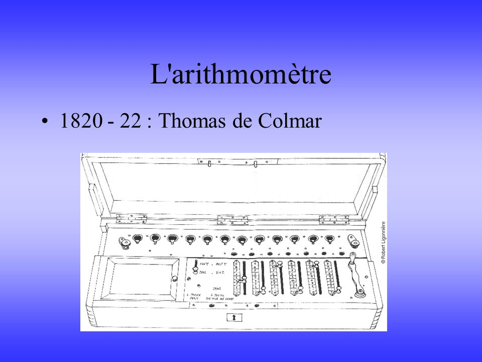 L arithmomètre 1820 - 22 : Thomas de Colmar