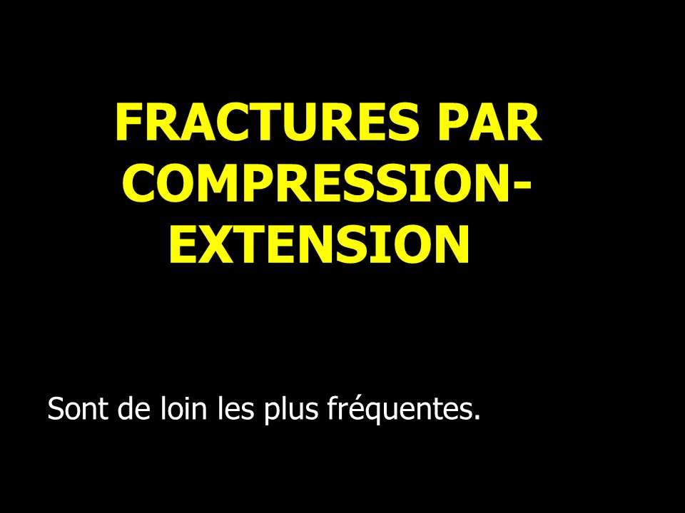 FRACTURES PAR COMPRESSION-EXTENSION