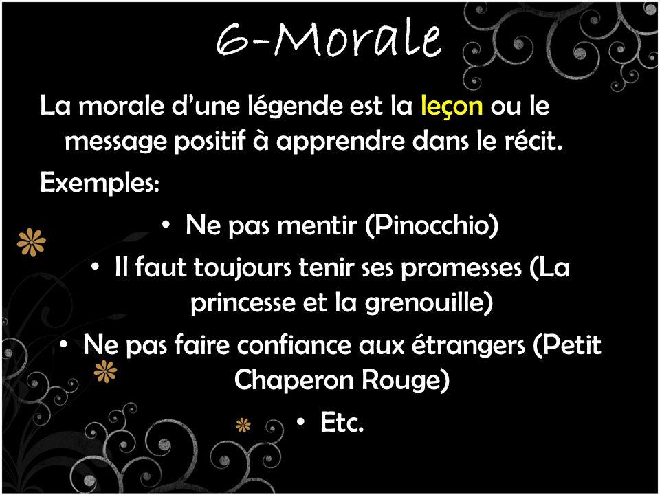 6-Morale La morale d'une légende est la leçon ou le message positif à apprendre dans le récit. Exemples: