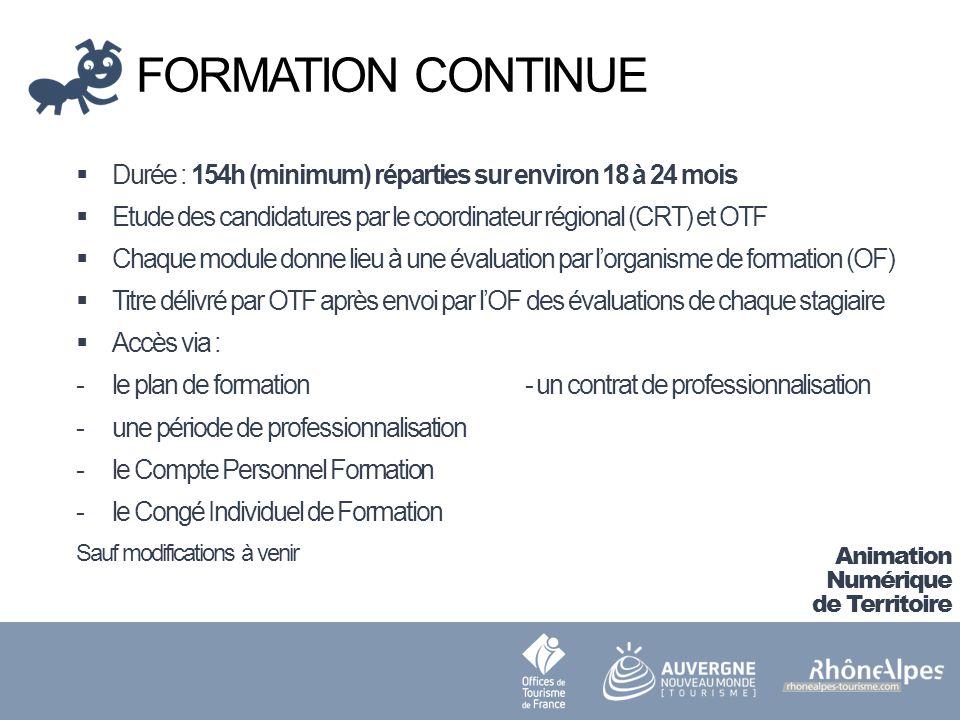 FORMATION CONTINUE Durée : 154h (minimum) réparties sur environ 18 à 24 mois. Etude des candidatures par le coordinateur régional (CRT) et OTF.
