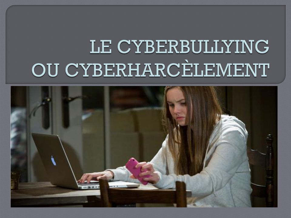 LE CYBERBULLYING OU CYBERHARCÈLEMENT