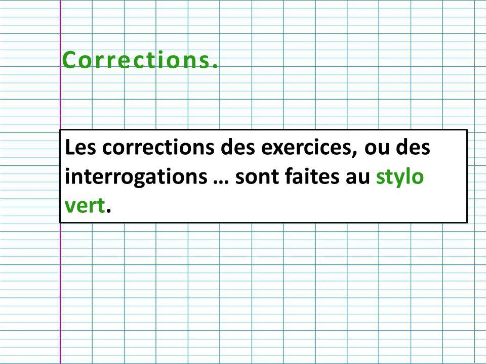 Corrections. Les corrections des exercices, ou des interrogations … sont faites au stylo vert.