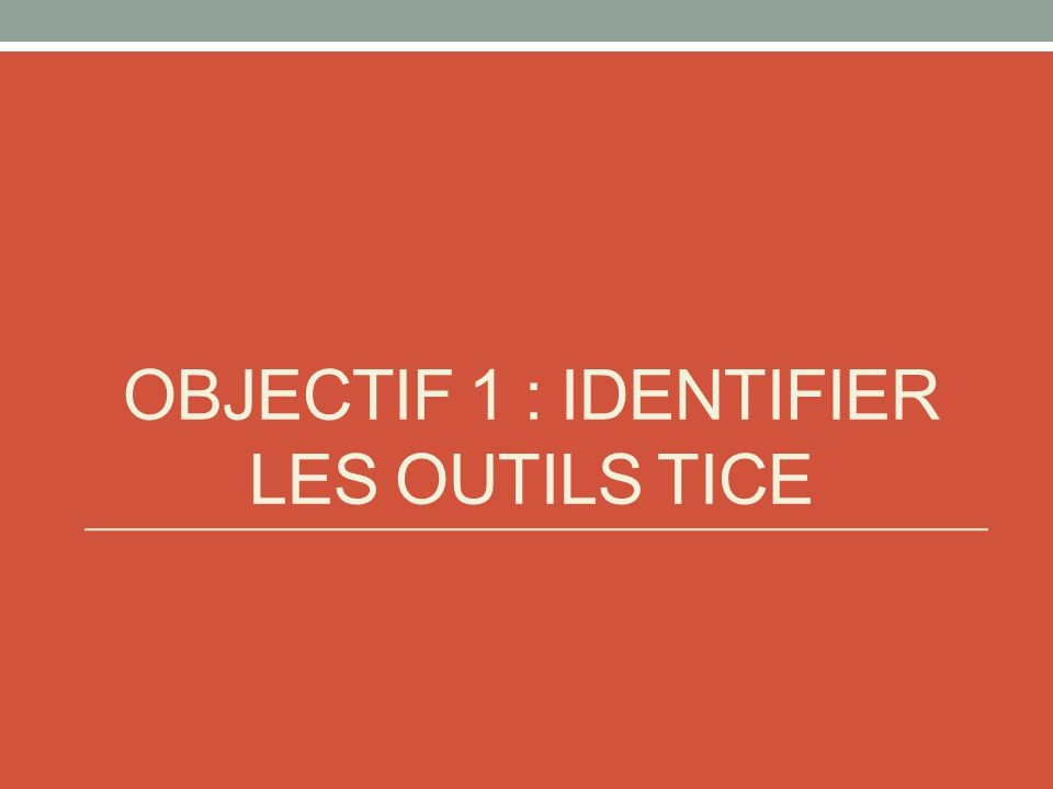 Objectif 1 : Identifier les outils TICE