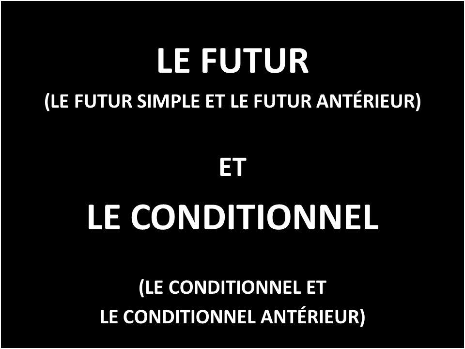 (LE FUTUR SIMPLE ET LE FUTUR ANTÉRIEUR) LE CONDITIONNEL ...