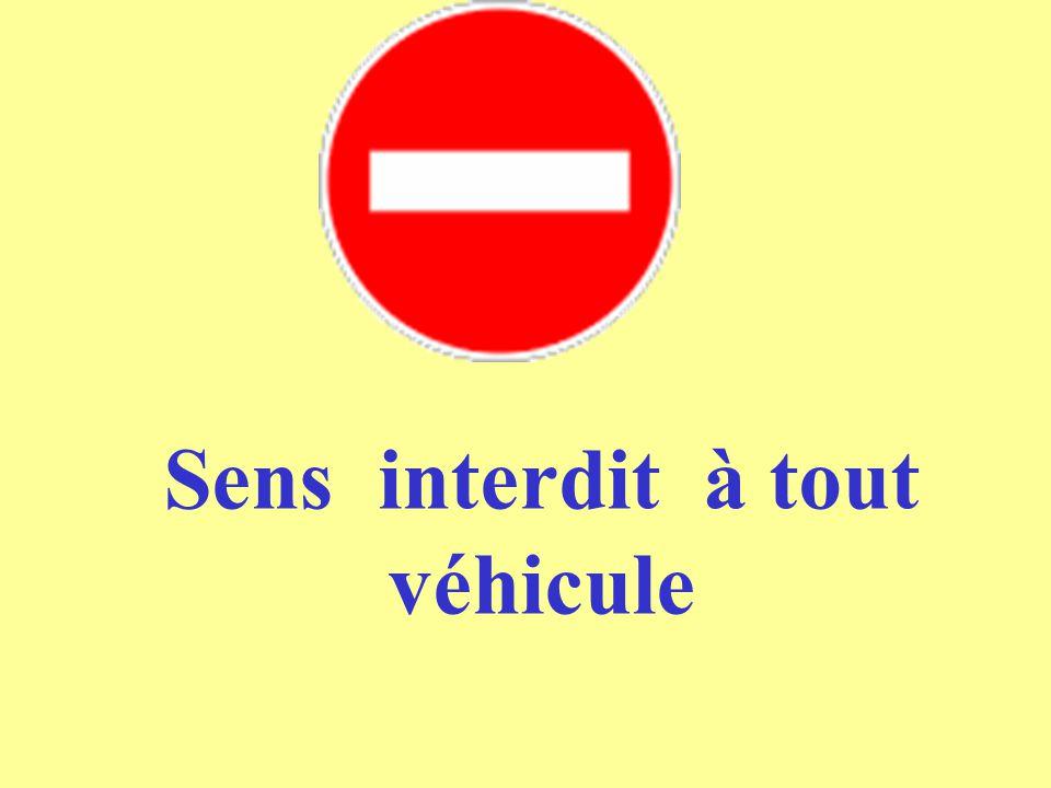 Sens interdit à tout véhicule