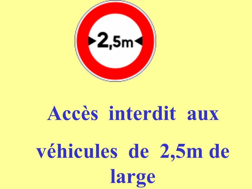 Accès interdit aux véhicules de 2,5m de large