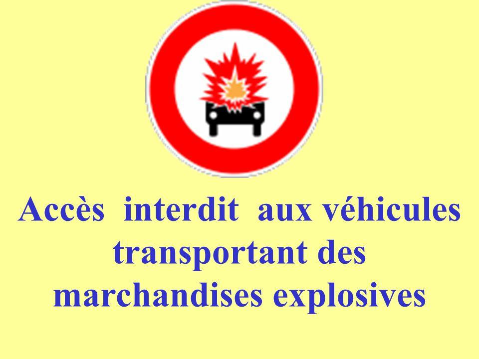 Accès interdit aux véhicules transportant des marchandises explosives