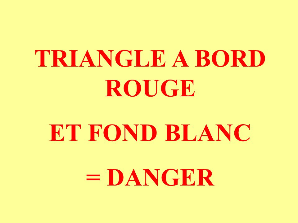 TRIANGLE A BORD ROUGE ET FOND BLANC = DANGER