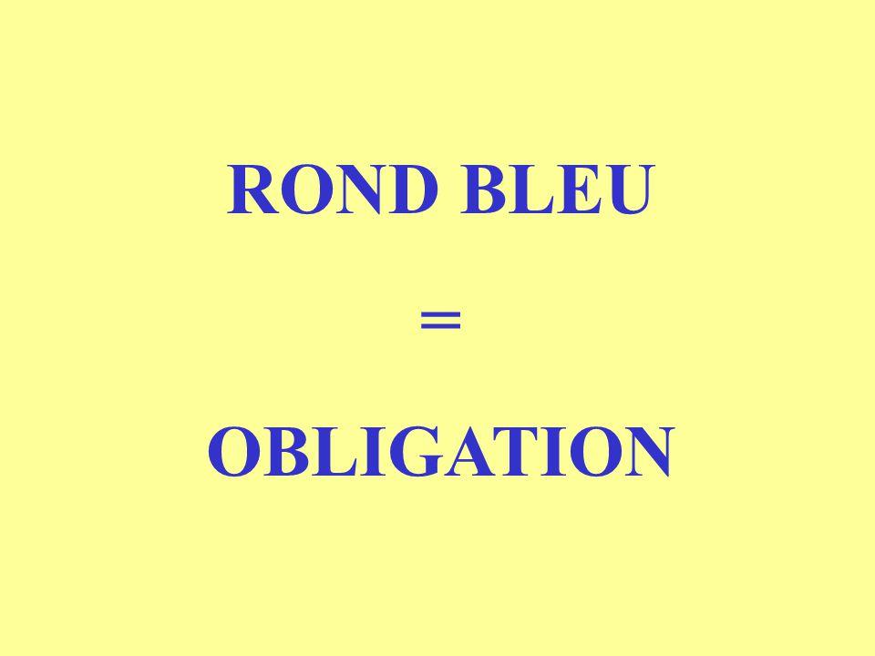 ROND BLEU = OBLIGATION
