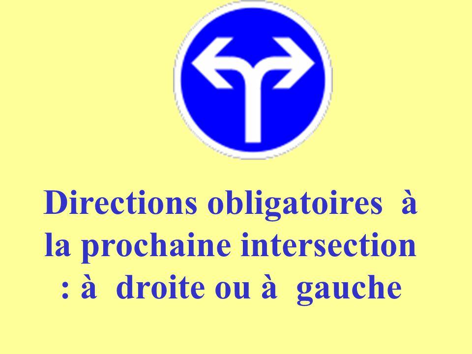Directions obligatoires à la prochaine intersection : à droite ou à gauche
