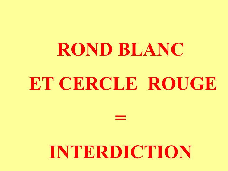 ROND BLANC ET CERCLE ROUGE = INTERDICTION