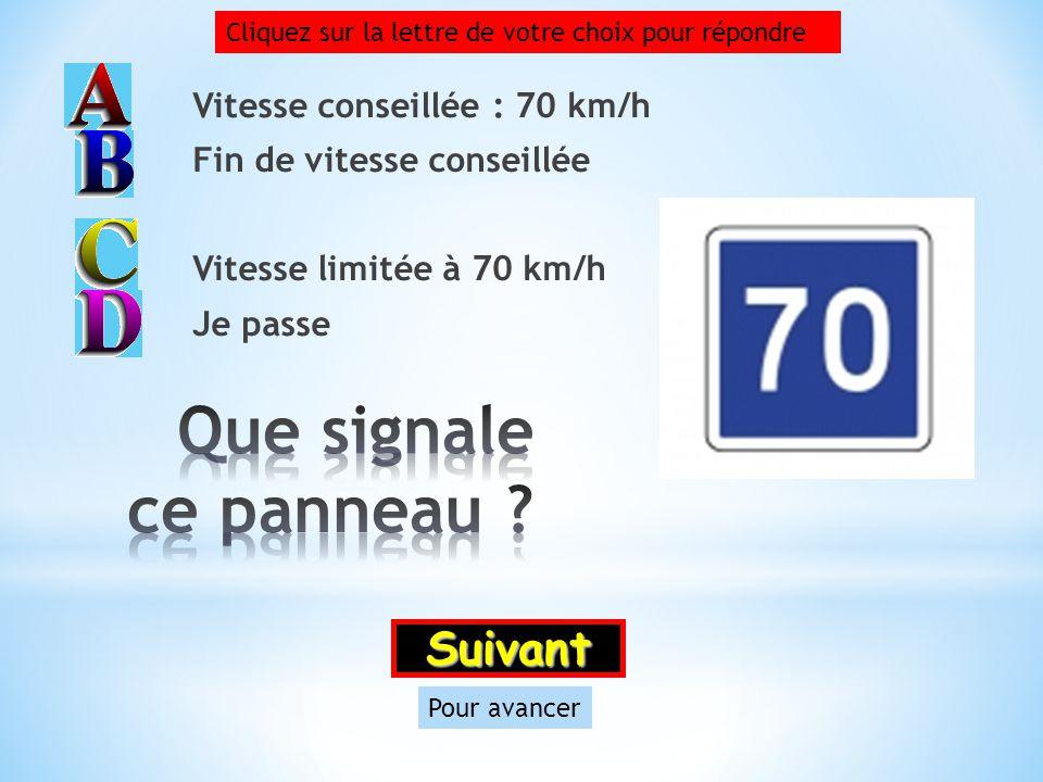 Que signale ce panneau Suivant Vitesse conseillée : 70 km/h
