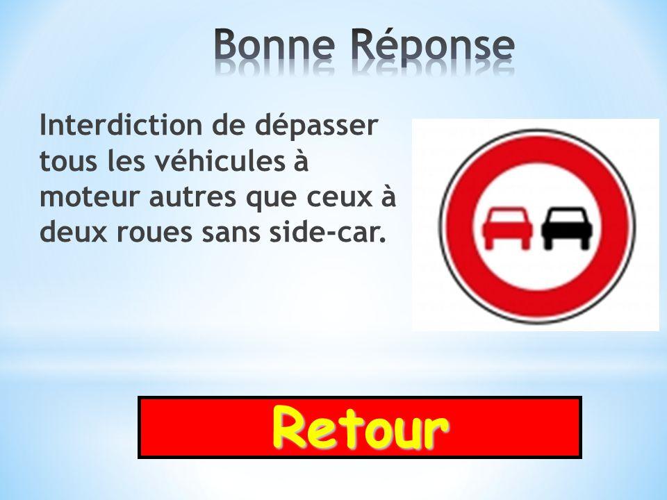 Bonne Réponse Interdiction de dépasser tous les véhicules à moteur autres que ceux à deux roues sans side-car.