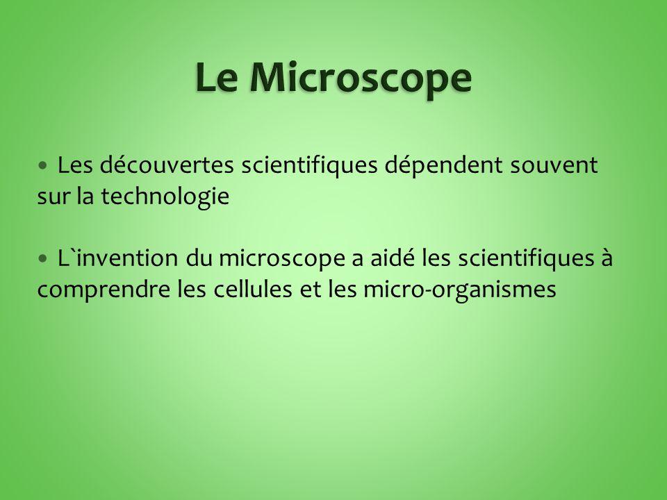 Le Microscope Les découvertes scientifiques dépendent souvent sur la technologie.